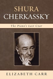 Shura Cherkassky - The Piano's Last Czar ebook by Elizabeth Carr