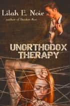 Unorthodox Therapy - The Unorthodox Trilogy ebook by Lilah E. Noir