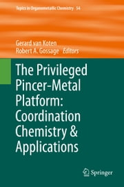 The Privileged Pincer-Metal Platform: Coordination Chemistry & Applications ebook by Gerard van Koten,Robert A Gossage