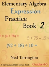 Elementary Algebra Expression Practice Book 2, Grades 4-5 ebook by Ned Tarrington