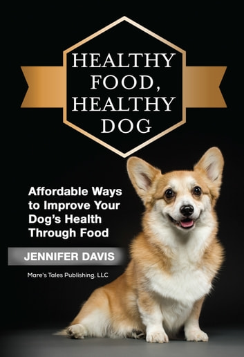 Healthy Food, Healthy Dog ebook by Jennifer Davis