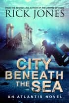 City Beneath the Sea - The Quest for Atlantis, #1 ebook by Rick Jones