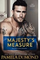 His Majesty's Measure - A Hot Romantic Comedy ebook by Pamela DuMond