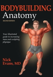 Bodybuilding Anatomy, 2E ebook by Nick Evans