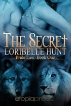 The Secret ebook by Loribelle Hunt
