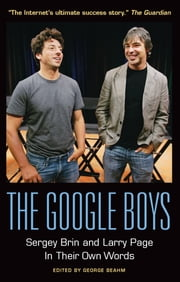 The Google Boys: Sergey Brin and Larry Page In Their Own Words ebook by George Beahm