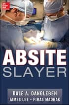 ABSITE Slayer ebook by Dale A. Dangleben, James Lee, Firas Madbak