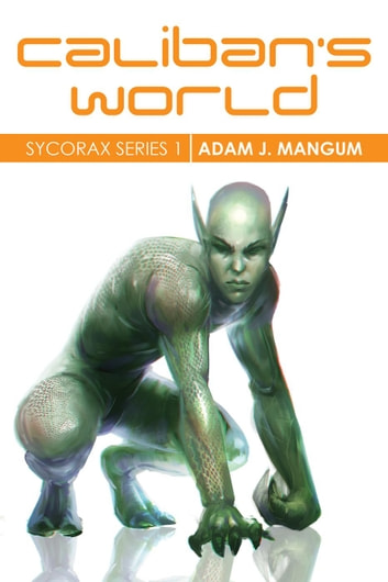 Caliban's World - Sycorax Series, #1 ebook by Adam J Mangum