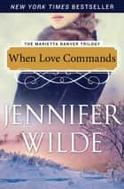 When Love Commands ebook by Jennifer Wilde