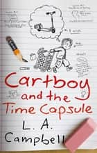Cartboy and the Time Capsule ebook by L. A. Campbell