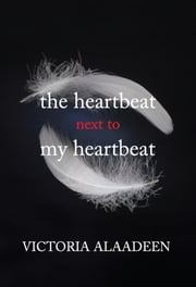 The Heartbeat Next To My Heartbeat ebook by Victoria Alaadeen