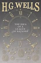 The Idea of a League of Nations ebook by H. G. Wells