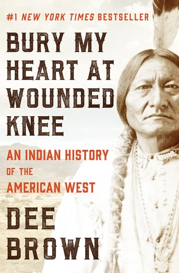 Bury My Heart At Wounded Knee An Indian History Of The American  Bury My Heart At Wounded Knee An Indian History Of The American West  An