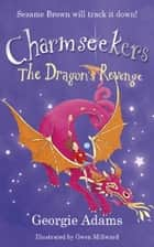 The Dragon's Revenge - Charmseekers 3 ebook by Georgie Adams