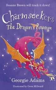 The Dragon's Revenge - Charmseekers 3 ebook by Georgie Adams,Gwen Millward