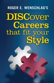 DISCover Careers That Fit Your Style ebook by Roger E. Wenschlag