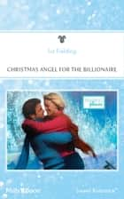 Christmas Angel For The Billionaire ebook by