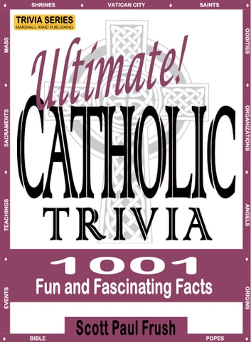 Ultimate Catholic Trivia - 1001 Fun and Fascinating Facts ebook by Scott Paul Frush