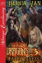 Hidden Dragons 3: Fated Mates ebook by Becca Van