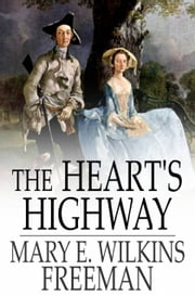 The Heart's Highway - A Romance of Virginia in the Seventeeth Century ebook by Mary E. Wilkins Freeman