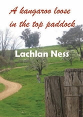 A Kangaroo Loose in the Top Paddock ebook by Lachlan Ness