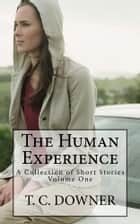 The Human Experience - A Collection of Short Stories ebook by T. C. Downer