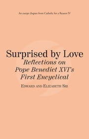 Surprised by Love: Reflections on Pope Benedict XVI's First Enclyclical: Catholic for a Reason IV ebook by Edward Sri,Elizabeth Sri