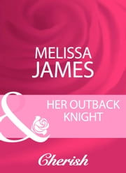 Her Outback Knight (Mills & Boon Cherish) ebook by Melissa James