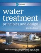 MWH's Water Treatment - Principles and Design ebook by John C. Crittenden, R. Rhodes Trussell, David W. Hand,...