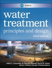 MWH's Water Treatment - Principles and Design ebook by John C. Crittenden,R. Rhodes Trussell,David W. Hand,Kerry J. Howe,George Tchobanoglous