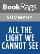 All the Light We Cannot See by Anthony Doerr l Summary & Study Guide ebook by BookRags