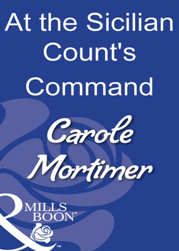 At The Sicilian Count's Command (Mills & Boon Modern) ebook by Carole Mortimer