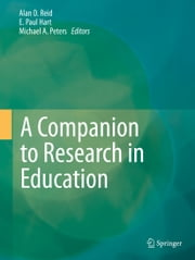 A Companion to Research in Education ebook by Alan D. Reid,E. Paul Hart,Michael A. Peters,Dhaneesh Kumar