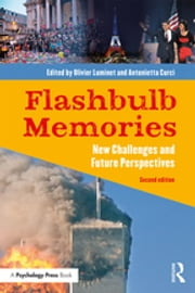 Flashbulb Memories - New Challenges and Future Perspectives ebook by Olivier Luminet, Antonietta Curci
