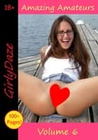 Amazing Amateurs: Volume 6 ebook by Girlydaze