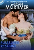Pleasured by a Duke (Regency Unlaced 7) ebook by Carole Mortimer