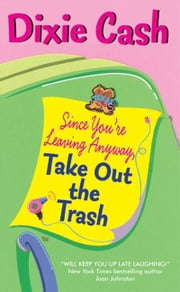 Since You're Leaving Anyway, Take Out the Trash ebook by Dixie Cash