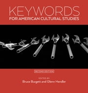 Keywords for American Cultural Studies, Second Edition ebook by Bruce Burgett,Glenn Hendler