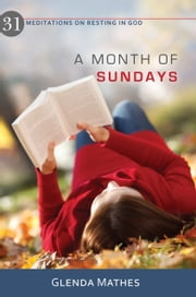 A Month of Sundays - 31 Meditations on Resting in God ebook by Glenda Mathes
