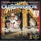The Old Gray Goose; The Goose Interview; Bamboozled! audiobook by Geoffrey Giuliano