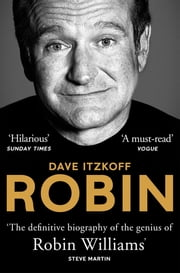 Robin - The Definitive Biography of Robin Williams ebook by Dave Itzkoff