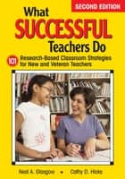 What Successful Teachers Do - 101 Research-Based Classroom Strategies for New and Veteran Teachers ebook by Neal A. Glasgow, Cathy D. Hicks