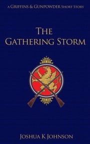 The Gathering Storm - (A Griffins & Gunpowder Short) ebook by Joshua Johnson