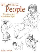 Drawing People: How to Portray Clothed Figures ebook by Barbara Bradley