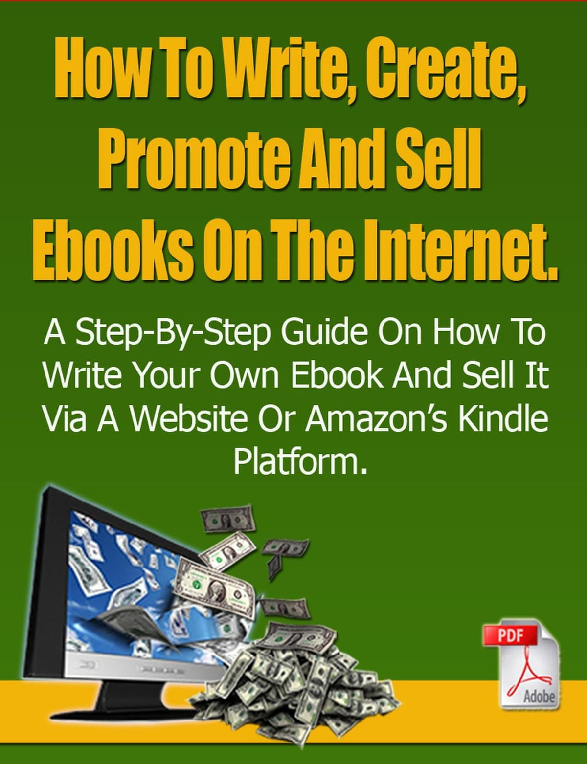 How To Write, Create, Promote And Sell Ebooks On The Internet : The  step-by-step guide on how to profit from your own Ebook ebook by Dirk Dupon  -