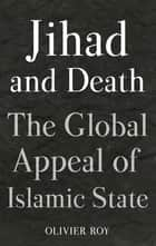 Jihad and Death - The Global Appeal of the Islamic State ebook by