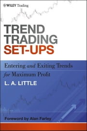 Trend Trading Set-Ups - Entering and Exiting Trends for Maximum Profit ebook by L. A. Little,Alan Farley