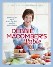 Debbie Macomber's Table - Sharing the Joy of Cooking with Family and Friends: A Cookbook ebook by Debbie Macomber