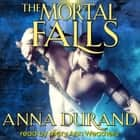 The Mortal Falls audiobook by Anna Durand