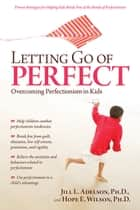 Letting Go of Perfect ebook by Hope Wilson, Ph.D.,Jill Adelson, Ph.D.